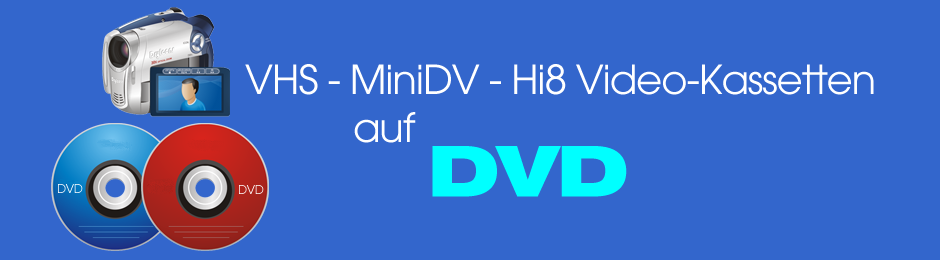 VHS, MiniDV, Hi8 Video Kassetten auf DVD.